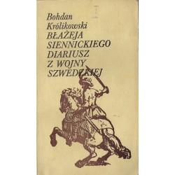 """Bohdan Królikowski """"Błażeja Siennickiego diariusz z Wojny Szwedzkiej"""""""